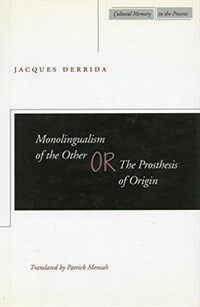 Monolingualism of the other, or, The prosthesis of origin