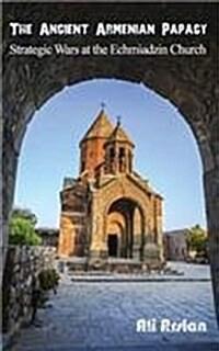 The Ancient Armenian Papacy: Strategic Wars at the Echmiadzin Church (Paperback)
