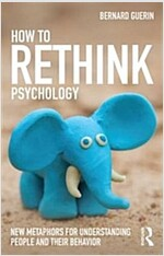 How to Rethink Psychology : New Metaphors for Understanding People and Their Behavior (Paperback)