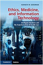 Ethics, Medicine, and Information Technology : Intelligent Machines and the Transformation of Health Care (Paperback)