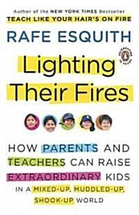 [중고] Lighting Their Fires: How Parents and Teachers Can Raise Extraordinary Kids in a Mixed-Up, Muddled-Up, Shook-Up World (Paperback)