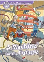 Oxford Read and Imagine: Level 4:: A Machine for the Future (Paperback)
