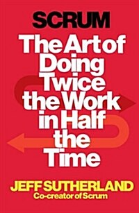 Scrum : The Art of Doing Twice the Work in Half the Time (Paperback)