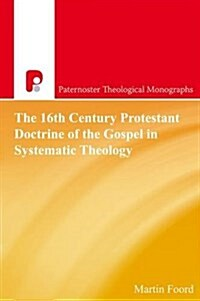 The 16th Century Protestant Doctrine of the Gospel in Systematic Theology (Paperback)