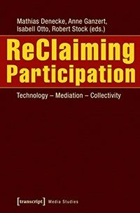 ReClaiming participation [electronic resource] : technology, mediation, collectivity