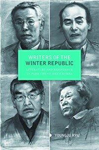 Writers of the Winter Republic : literature and resistance in Park Chung Hee's Korea