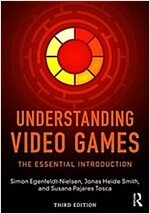 Understanding Video Games : The Essential Introduction (Paperback, 3 New edition)