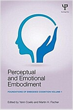 Perceptual and Emotional Embodiment : Foundations of Embodied Cognition Volume 1 (Paperback)
