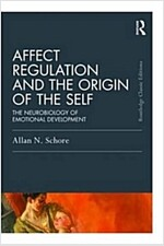 Affect Regulation and the Origin of the Self : The Neurobiology of Emotional Development (Paperback)