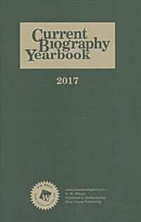Current Biography Yearbook-2017: 0 (Hardcover, 78)