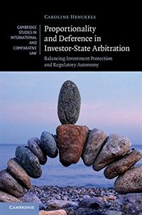 Proportionality and deference in investor-state arbitration : balancing investment protection and regulatory autonomy