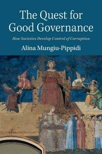 The quest for good governance : how societies develop control of corruption