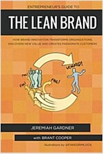 Entrepreneur's Guide to the Lean Brand: How Brand Innovation Builds Passion, Transforms Organizations and Creates Value (Paperback)