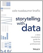 Storytelling with Data: A Data Visualization Guide for Business Professionals (Paperback)