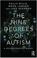 The Nine Degrees of Autism : A Developmental Model for the Alignment and Reconciliation of Hidden Neurological Conditions (Paperback)