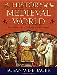The History of the Medieval World: From the Conversion of Constantine to the First Crusade (MP3 CD)