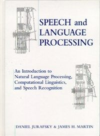 Speech and language processing : an introduction to natural language processing, computational linguistics, and speech recognition