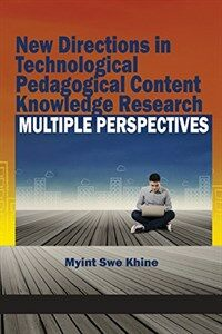 New directions in technological pedagogical content knowledge research : multiple perspectives