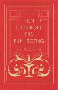 Film technique and Film acting : the cinema writings of V.I. Pudovkin