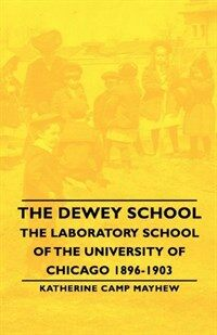 The Dewey School - The Laboratory School Of The University Of Chicago 1896-1903 (Hardcover)