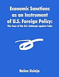 Economic Sanctions as an Instrument of U.S. Foreign Policy: The Case of the U.S. Embargo against Cuba (Paperback)