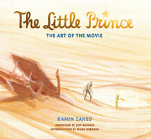 The Little Prince: The Art of the Movie : The Art of the Movie (Hardcover)