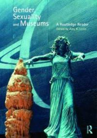 Gender, Sexuality and Museums : A Routledge Reader (Paperback)