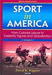 Sport in America, Volume II: From Colonial Leisure to Celebrity Figures and Globalization (Hardcover, 2)