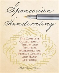 Spencerian Handwriting: The Complete Collection of Theory and Practical Workbooks for Perfect Cursive and Hand Lettering (Paperback)