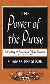 The Power of the Purse: A History of American Public Finance, 1776-1790 (Hardcover)