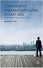 Comparative Welfare Capitalism in East Asia : Productivist Models of Social Policy (Hardcover)