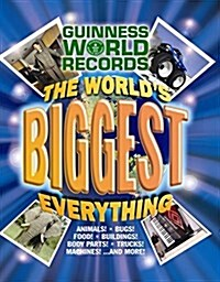 Guinness World Records: The Worlds Biggest Everything! (Hardcover)