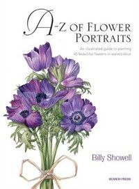 A-Z of Flower Portraits : An Illustrated Guide to Painting 40 Beautiful Flowers in Watercolour (Hardcover)