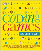 Coding Games in Scratch: A Step-By-Step Visual Guide to Building Your Own Computer Games (Paperback)