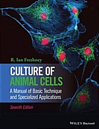 Culture of Animal Cells: A Manual of Basic Technique and Specialized Applications (Hardcover, 7, Revised)