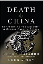 Death by China: Confronting the Dragon - A Global Call to Action (Paperback) (Paperback)