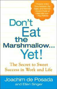 Don't Eat the Marshmallow Yet!: The Secret to Sweet Success in Work and Life (Hardcover)
