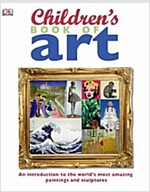 Children's Book of Art : An Introduction to the World's Most Amazing Paintings and Sculptures (Hardcover)
