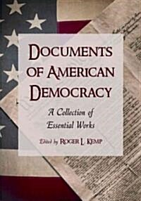 Documents of American Democracy: A Collection of Essential Works (Paperback)
