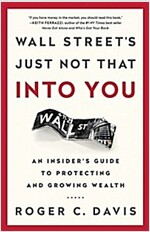 Wall Street's Just Not That Into You: An Insider's Guide to Protecting and Growing Wealth (Hardcover)
