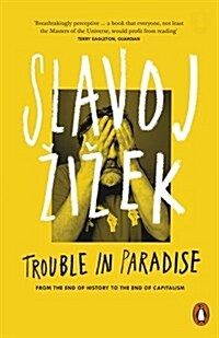 Trouble in Paradise : From the End of History to the End of Capitalism (Paperback)