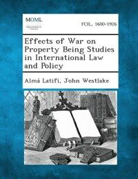 Effects of war on property, being studies in international law and policy