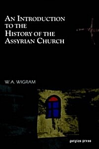 An Introduction to the History of the Assyrian Church (Hardcover)
