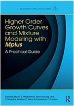 Higher-Order Growth Curves and Mixture Modeling with Mplus : A Practical Guide (Paperback)