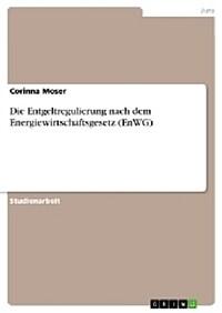 Die Entgeltregulierung nach dem Energiewirtschaftsgesetz (EnWG) 1. Aufl