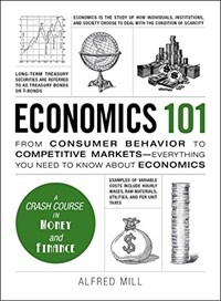 Economics 101: From Consumer Behavior to Competitive Markets--Everything You Need to Know about Economics (Hardcover)