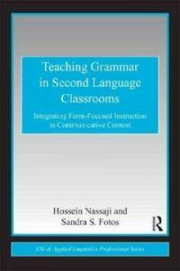 Teaching Grammar in Second Language Classrooms : Integrating Form-Focused Instruction in Communicative Context (Paperback)