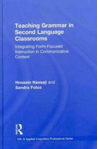 Teaching grammar in second language classrooms : integrating form-focused instruction in communicative context