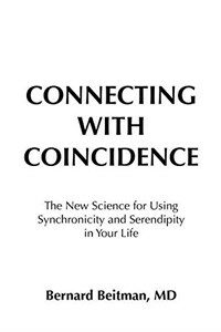 Connecting with coincidence : the new science for using synchronicity and serendipity in your life