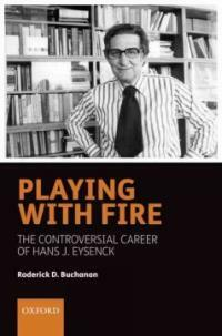 Playing with fire : the controversial career of Hans J. Eysenck